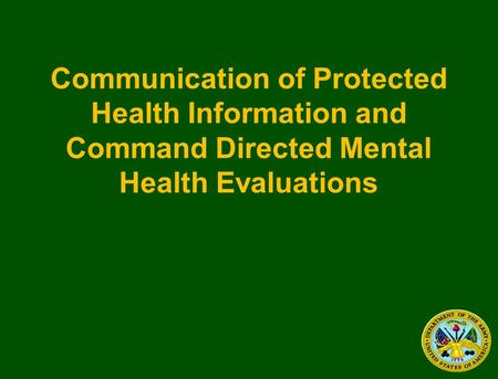 Communication of Protected Health Information and Command Directed Mental Health Evaluations.