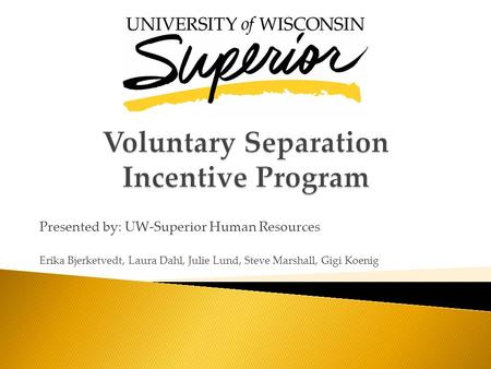 Presented by: UW-Superior Human Resources Erika Bjerketvedt, Laura Dahl, Julie Lund, Steve Marshall, Gigi Koenig.