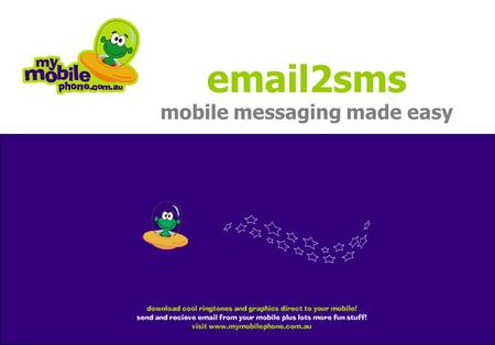© 2003 mymobilephone pty ltd ABN 20 101 150 565 email2sms mobile messaging made easy.