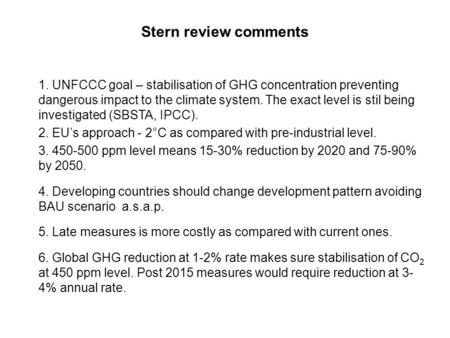 Stern review comments 1. UNFCCC goal – stabilisation of GHG concentration preventing dangerous impact to the climate system. The exact level is stil being.
