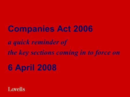 Companies Act 2006 a quick reminder of the key sections coming in to force on 6 April 2008.