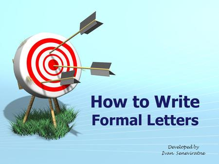 How to Write Formal Letters Developed by Ivan Seneviratne.