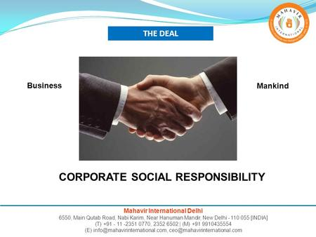 THE DEAL Business Mankind CORPORATE SOCIAL RESPONSIBILITY Mahavir International Delhi 6550, Main Qutab Road, Nabi Karim, Near Hanuman Mandir, New Delhi.