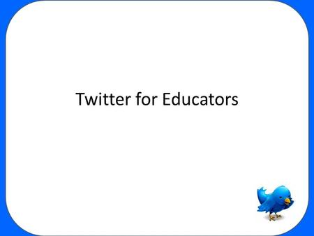 Twitter for Educators. Twitter Videos Twitter in Plain English New Twitter Layout & Features.