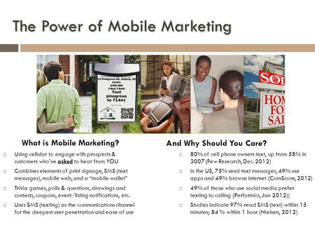 The Power of Mobile Marketing  Using cellular to engage with prospects & customers who've asked to hear from YOU  Combines elements of print signage,