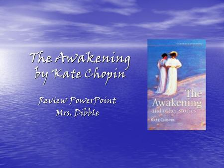 The Awakening by Kate Chopin Review PowerPoint Mrs. Dibble.