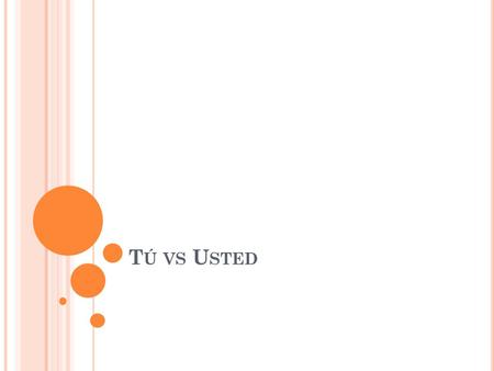 "T Ú VS U STED. In English, the pronoun You has several translations in Spanish. In Spain (Europe), ""You"" has four translations: Tú (informal/singular)"