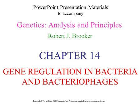 PowerPoint Presentation Materials to accompany Genetics: Analysis and Principles Robert J. Brooker Copyright ©The McGraw-Hill Companies, Inc. Permission.