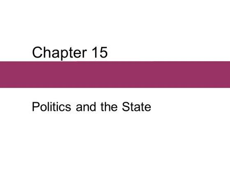 Chapter 15 Politics and the State. Chapter Outline  Public Goods and the State  Functions of the State  Taming the State  Democracy and the People.