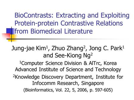 BioContrasts: Extracting and Exploiting Protein-protein Contrastive Relations from Biomedical Literature Jung-jae Kim 1, Zhuo Zhang 2, Jong C. Park 1 and.