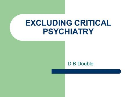 EXCLUDING CRITICAL PSYCHIATRY D B Double. Recent Psychiatric Bulletin editorial New 'culture war' between postpsychiatry and academic psychiatry.