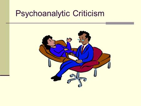 Psychoanalytic Criticism. Psychoanalytical criticism seeks to explore literature by examining how the follow issues are represented: How human mental.