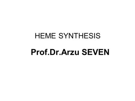 HEME SYNTHESIS Prof.Dr.Arzu SEVEN. HEME SYNTHESIS Heme is synthesized from porphyrins and iron. Porphyrins are cyclic compounds formed by the linkage.
