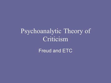 Psychoanalytic Theory of Criticism Freud and ETC.