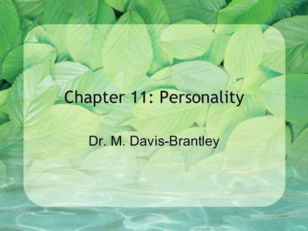 Chapter 11: Personality Dr. M. Davis-Brantley. What is Personality? Personality –An individual's unique and relatively consistent patterns of thinking,