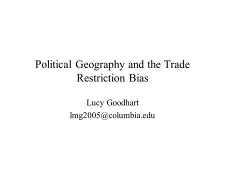 Political Geography and the Trade Restriction Bias Lucy Goodhart