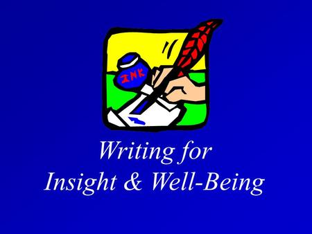 Writing for Insight & Well-Being. If you can jot down a grocery list, you are ready to write for wellness. Polished writing skills, while helpful, are.