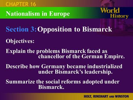 CHAPTER 16 Section 3:Opposition to Bismarck Objectives: Explain the problems Bismarck faced as chancellor of the German Empire. Describe how Germany became.