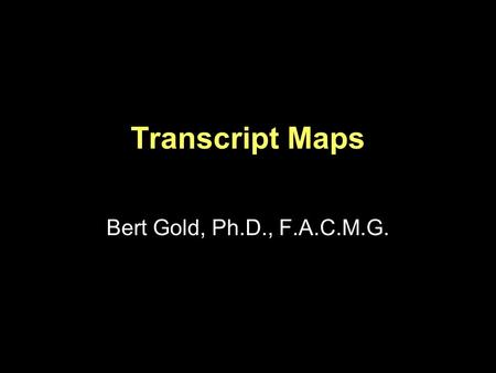 Transcript Maps Bert Gold, Ph.D., F.A.C.M.G.. Transcriptional Terminology trans-acting Referring to DNA sequences encoding diffusible proteins (e.g.,
