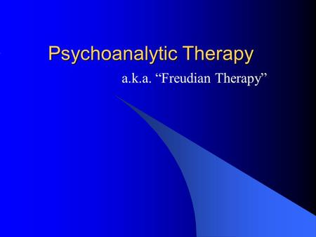 "Psychoanalytic Therapy a.k.a. ""Freudian Therapy""."