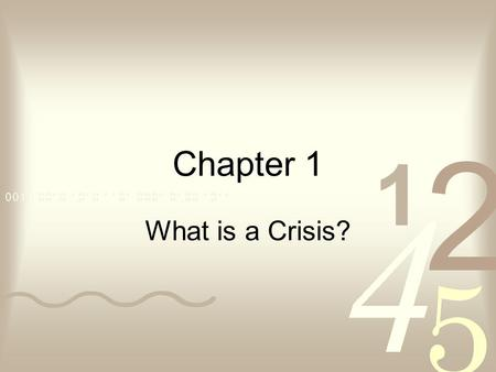 Chapter 1 What is a Crisis?. Formula for Understanding the Process of Crisis Formation 1.Precipitating Event Occurs 2.Perception of Event Leads to Subjective.