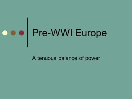 Pre-WWI Europe A tenuous balance of power. Several underlying causes lead to WWI… Domestic Issues of political & social unrest Colonial conflicts (new.