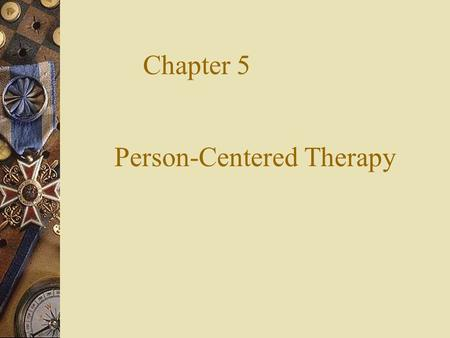 Chapter 5 Person-Centered Therapy.  Created by Carl Rogers in the early 1940s.  Initial emphasis is non-directive and lets the client take the lead.