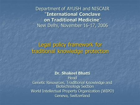 "Department of AYUSH and NISCAIR ""International Conclave on Traditional Medicine"" New Delhi, November 16-17, 2006 Dr. Shakeel Bhatti Head Genetic Resources,"