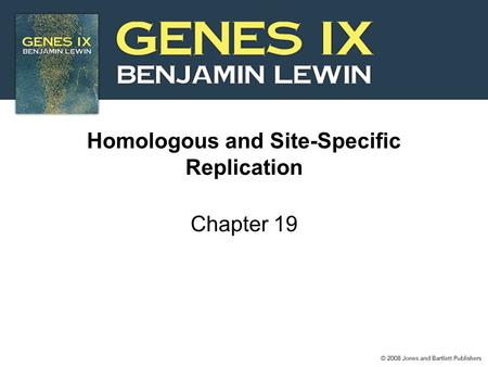 Homologous and Site-Specific Replication Chapter 19.