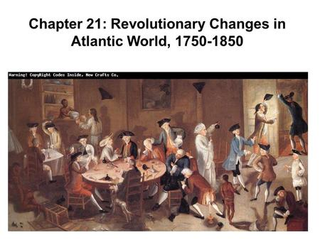 Chapter 21: Revolutionary Changes in Atlantic World, 1750-1850.