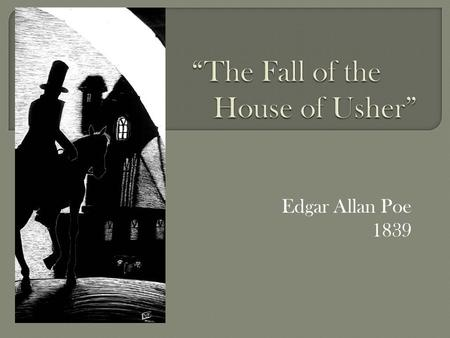 Edgar Allan Poe 1839.  The gothic context of the tale  The function of setting in the tale  The structural unity of the tale.