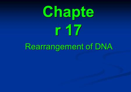 Chapte r 17 Rearrangement of DNA. 17.1 Introduction 17.2 The mating pathway is triggered by pheromone-receptor interactions 17.3 The mating response activates.