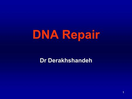 1 DNA Repair Dr Derakhshandeh. 2 For DNA information must be transmitted intact to daughter cells.