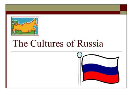 The Cultures of Russia. Soviet Union Collapsed  In 1991, the Soviet Union collapsed  The end of Communism  Russian heritage-customs and practices that.