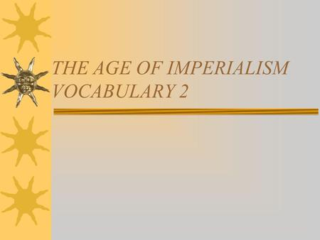 THE AGE OF IMPERIALISM VOCABULARY 2. 1.Raw materials.