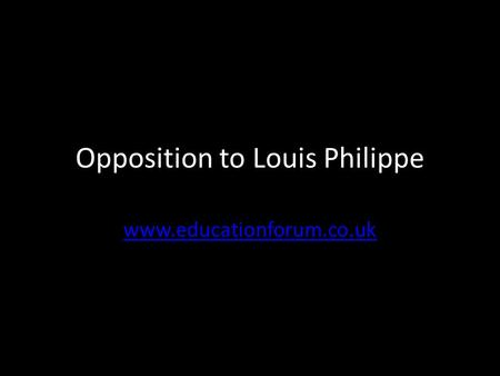 Opposition to Louis Philippe www.educationforum.co.uk.