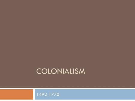 Colonialism 1492-1770.
