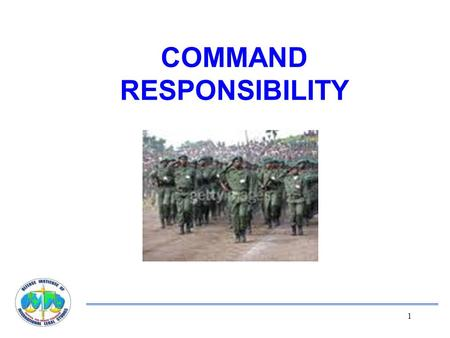 "1 COMMAND RESPONSIBILITY. 2 The concept is not new. ""Now when the troops flee, are insubordinate, distressed, collapse in disorder or are routed, it is."