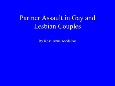 Partner Assault in Gay and Lesbian Couples By Rose Anne Medeiros.