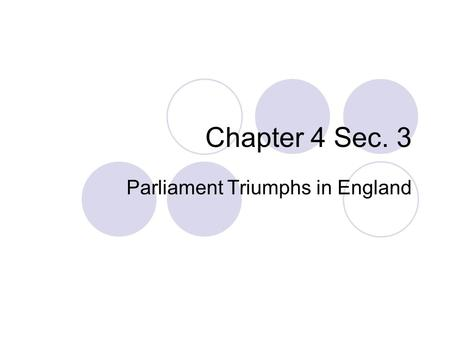 Chapter 4 Sec. 3 Parliament Triumphs in England. Parliament's Influence Tudor Monarchs (Henry VIII and Elizabeth I)  Good relationship with Parliament.