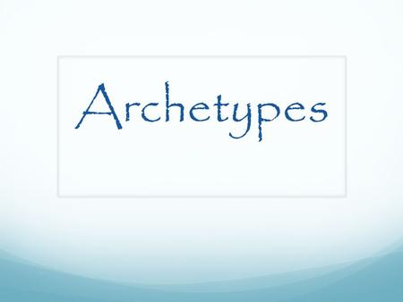 Archetypes. Introduction Researchers have been able to collect and compare myths, legends, and religions of cultures from all around the world. They discovered.