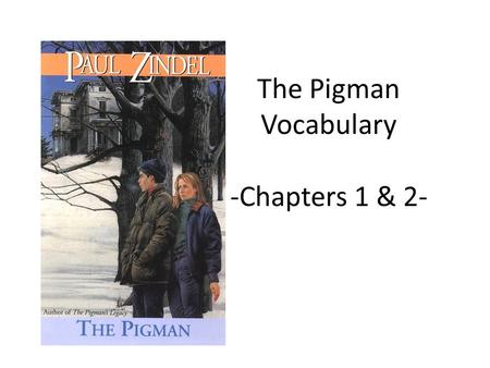 The Pigman Vocabulary -Chapters 1 & 2-. Directions For each vocab word, look at the picture and example sentences. Make a guess with your partner about.