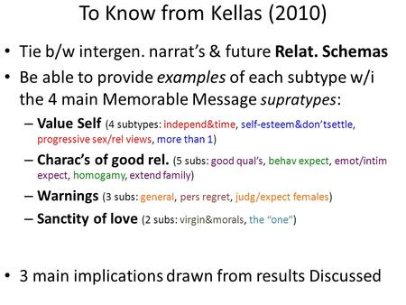 To Know from Kellas (2010) Tie b/w intergen. narrat's & future Relat. Schemas Be able to provide examples of each subtype w/i the 4 main Memorable Message.