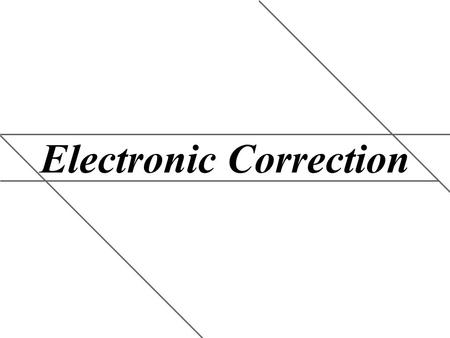 Electronic Correction. Image quality displayed is not optimal when using electronic correction. Why electronic correction? In some case placing a projector.