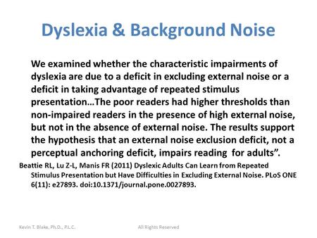 Dyslexia & Background Noise We examined whether the characteristic impairments of dyslexia are due to a deficit in excluding external noise or a deficit.