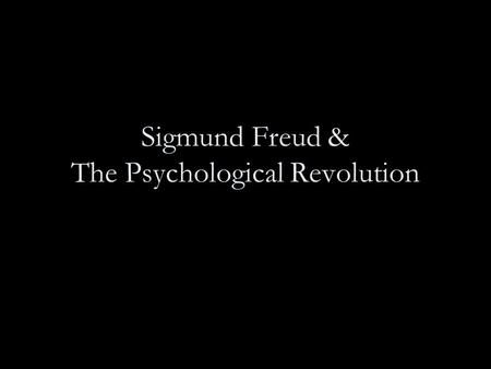 "Sigmund Freud & The Psychological Revolution. ""Intentionalism"" Before the Psychological Revolution Westerners generally believed that people were motivated."