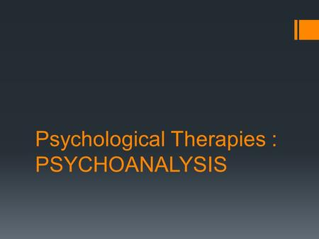 Psychological Therapies : PSYCHOANALYSIS. By the end of today's lesson, you should be able to:  Explain what psychoanalysis is  Explain how psychoanalysis.
