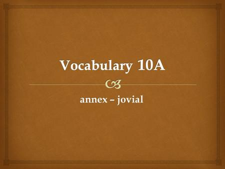 annex – jovial  annex verb incorporate into a country or state the territory of another country or state synonyms: conquer; seize Germany lost World.
