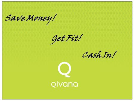 A Systems Approach To Wellness A Breakthrough in Consumer Understanding Save Money! Get Fit! Cash In!