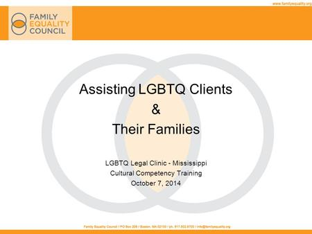 Assisting LGBTQ Clients & Their Families LGBTQ Legal Clinic - Mississippi Cultural Competency Training October 7, 2014.